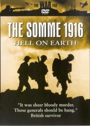 The War File: The Somme 1916 - Hell On Earth