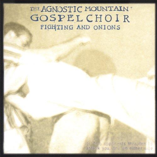 Agnostic Mountain Gospel Choir - Fighting & Onions By Agnostic Mountain Gospel Choir