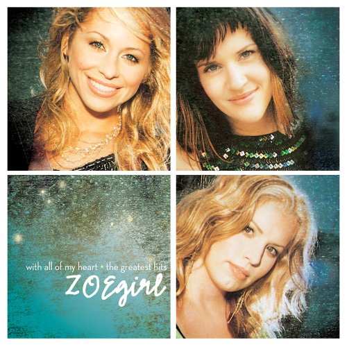ZOEGIRL - With All Of My Heart: The Greatest Hits