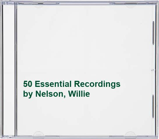 Nelson, Willie - 50 Essential Recordings