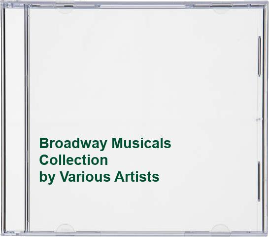 Various Artists - Broadway Musicals Collection By Various Artists