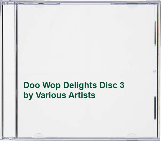 Various Artists - Doo Wop Delights Disc 3 By Various Artists