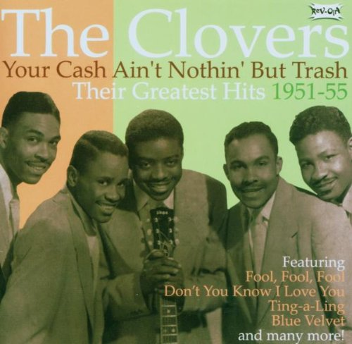 Clovers - Your Cash Ain't Nothin' But Trash: Their Greatest Hits 1951-1955 By Clovers