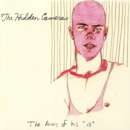 Hidden Cameras - The Arms of His Ill By Hidden Cameras