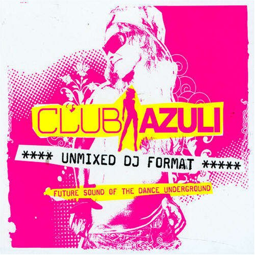 Various - Club Azuli - Future Sound Of Dance Underground (Unmixed) By Various