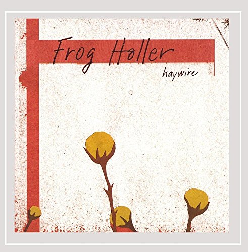 Frog Holler - Haywire By Frog Holler