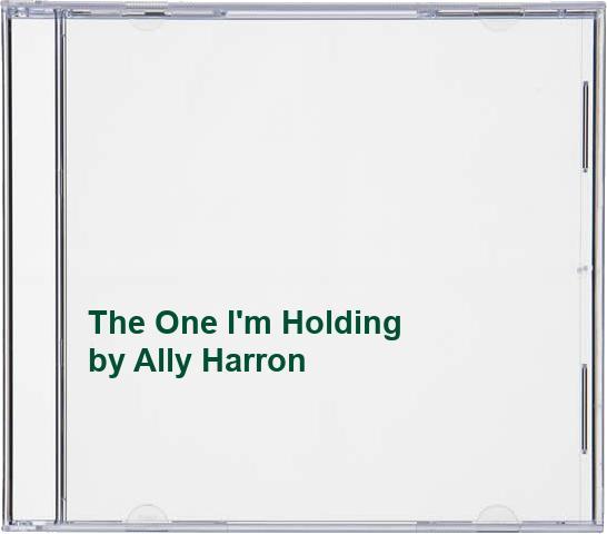 Ally Harron - The One I'm Holding By Ally Harron