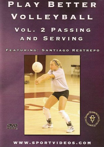 Play Better Volleyball - Play Better Volleyball Volume 2 - Passing And Serving