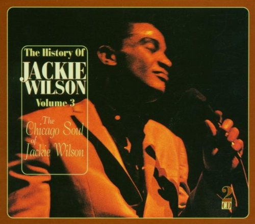 Wilson, Jackie - History Of, The - Vol. 3: The Chicago Soul Of Jackie Wilson