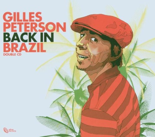 Gilles Peterson Back in Brazil By Various Artists