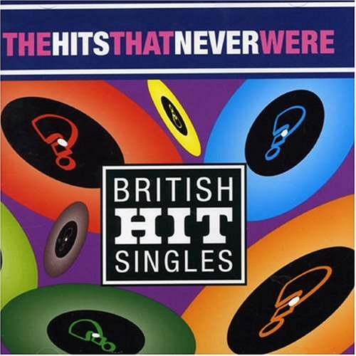 Various Artists - British Hit Singles: The Hits That Never Were By Various Artists