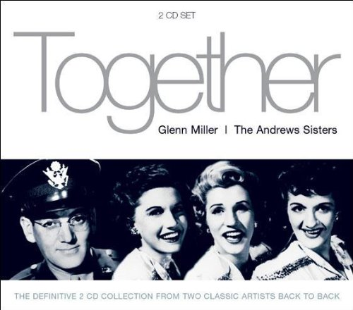Glenn Miller and the Andrews Sisters - Together By Glenn Miller and the Andrews Sisters