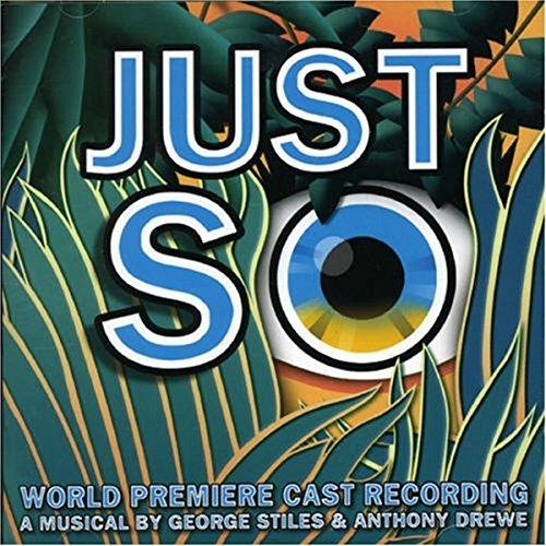 George Stiles & Anthony Drewe - Just So (World Premiere Cast Recording) By George Stiles & Anthony Drewe