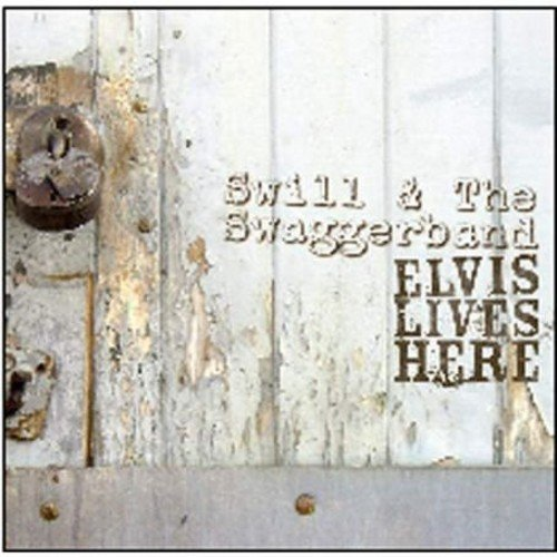 Elvis Lives Here By Swill And The Swaggerband