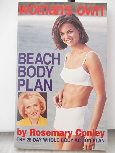 Beach Body Plan. The 28-Day Whole Body Action Plan (Woman's Own) By Rosemary. Conley