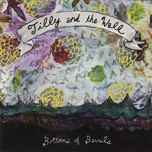 Tilly & the Wall - BOTTOMS OF BARRELS