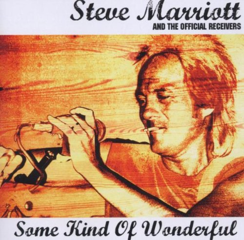 Steve Marriott & the Official Receivers - Some Kind of Wonderful By Steve Marriott & the Official Receivers