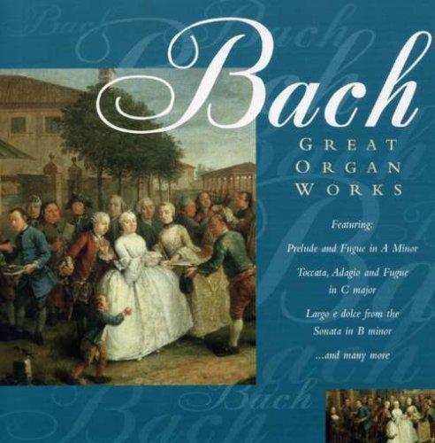 Johann Sebastian Bach - Great Organ Works