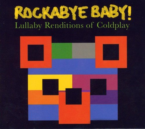 Rockabye Baby! - Rockabye Baby! Lullaby Renditions of Coldplay By Rockabye Baby!