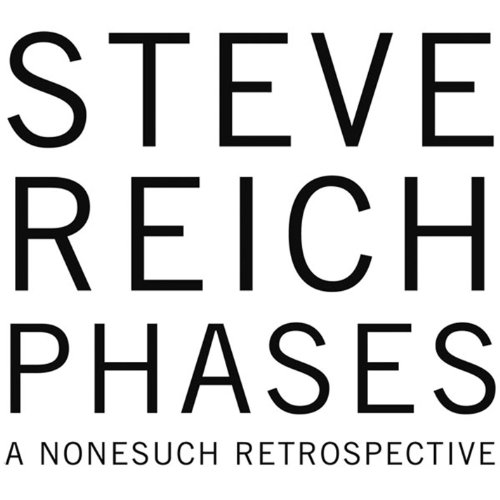 Steve Reich - Steve Reich: Phases - A Nonesuch Retrospective By Steve Reich