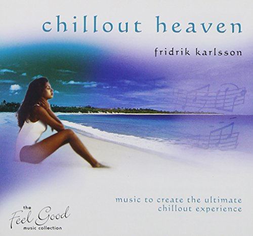 Feel Good Collection, The - Chill Out Heaven By Fridrik Karlsson