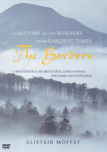 The Borders: A History of The Borders from Earliest Times - A Mysterious and Beautiful Land Between