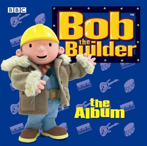 Bob the Builder - Bob The Builder: The Album By Bob the Builder