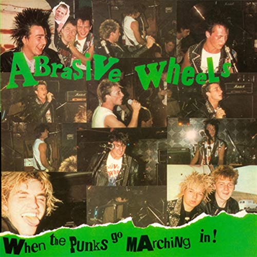 Abrasive Wheels - When The Punks Go Marching In (Deluxe Edition) By Abrasive Wheels