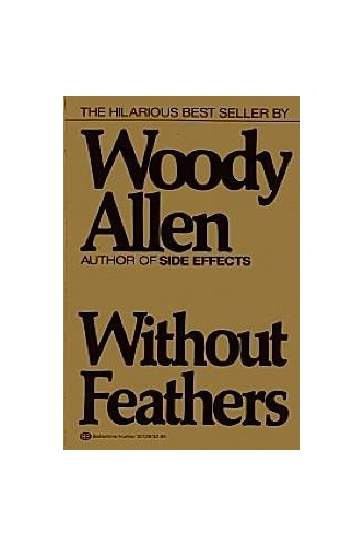 Without Feathers; Getting Even; Side Effects -- In One Volume By Woody Allen
