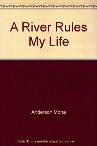 A River Rules My Life By Anderson Mona