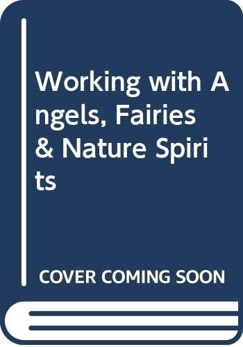 Working with Angels, Fairies & Nature Spirits By William Bloom