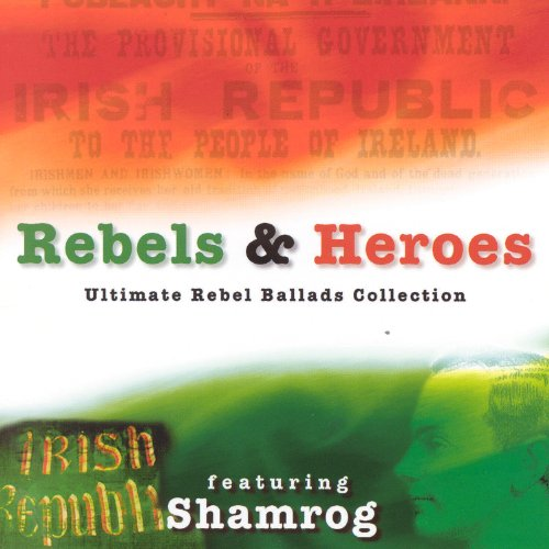 Shamrog - Rebels & Heroes; Ultimate Rebel Ballads Collection Includes: Kevin Barry, The Ballad Of Lo By Shamrog