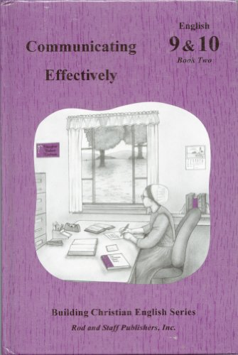 Communicating Effectively (Building Christian English, Grades 9 & 10 Book Two) By Rod and Staff
