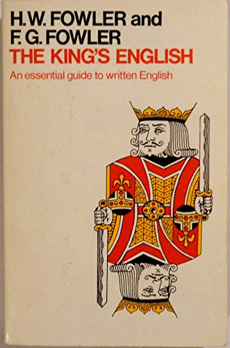 The King's English: An Essential Guide to Written English Edited by H. W. Fowler