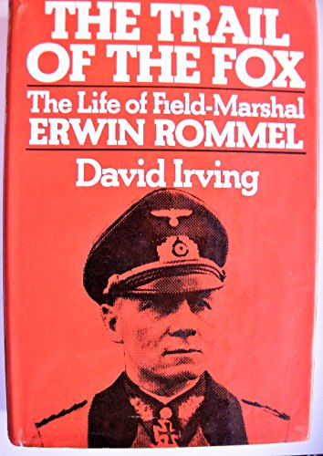 The Trail of the Fox: The life of Field-Marshal Erwin Rommel By David Irving