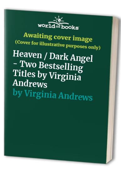 Heaven / Dark Angel - Two Bestselling Titles by Virginia Andrews By Virginia Andrews