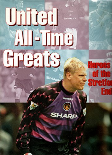 UNITED ALL-TIME GREATS HEROES OF THE STRETFORD END By Unknown