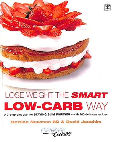 Lose Weight the Smart Low-Carb Way. A 7-step Diet for Staying Slim Forever - with 200 Delicious Recipes By Bettina Newman & David Joachim