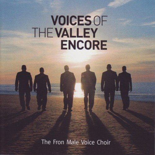 Fron Male Voice Choir - Voices Of The Valley Encore By Fron Male Voice Choir