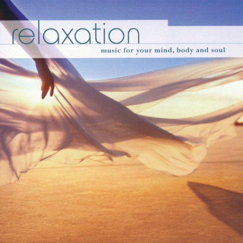 Relaxation: Music for Your Mind, Body and Soul By Various Artists