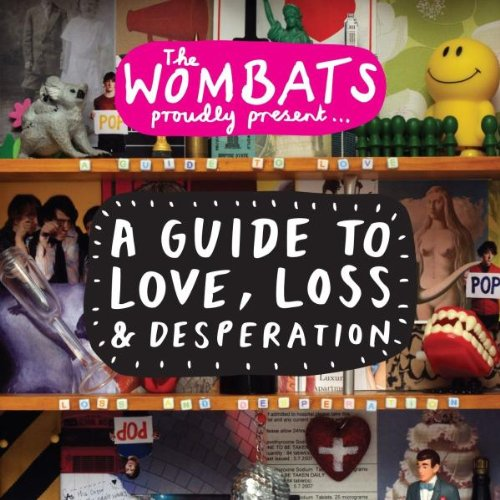 The Wombats - A Guide to Love, Loss & Desperation By The Wombats