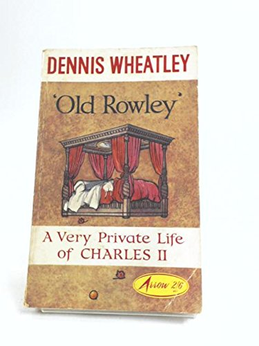 Old Rowley: Very Private Life of Charles II By Dennis Wheatley