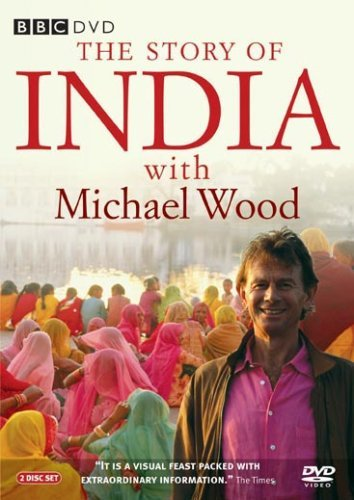 The Story of India with Michael Wood: Complete BBC Series