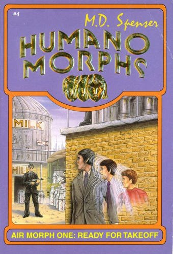 Air Morph One : Ready for Takeoff (Humano Morphs) By M D Spenser