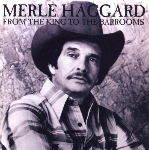 Merle Haggard - MERLE HAGGARD/FROM THE KING TO BARROOMS By Merle Haggard