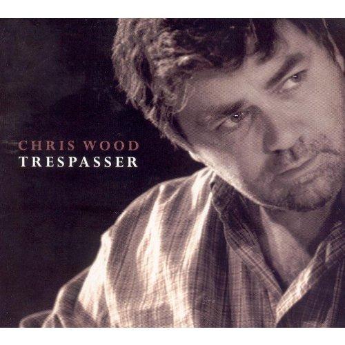Chris Wood - Trespasser By Chris Wood