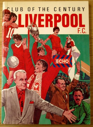Club Of The Century.Liverpool F.C. A Special Tribute To Liverpool F.C'S 17 Championship Winning Seasons By Ken Rogers and Ric George Ian Hargraves