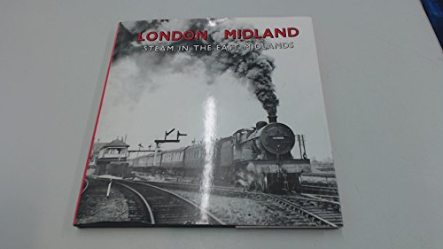 LONDON MIDLAND STEAM IN THE EAST MIDLANDS By HENTON J F