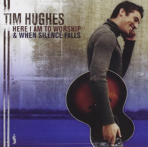 Here I Am to Worship/When Silence Falls By Tim Hughes
