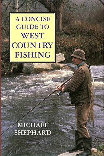 A Concise Guide to West Country Fishing By Michael Shephard